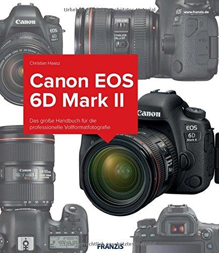 Kamerabuch Canon EOS 6D Mark II: Das große Handbuch für die professionelle Vollformatfotografie (Canon 20d Digital Camera)