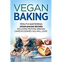 Vegan Baking: Mouth-Watering Vegan Baking Recipes Including Muffins, Breads, Cakes & Cookies You Will Love! (Vegan Cookbook, Vegan Recipes Book 1) (English Edition)