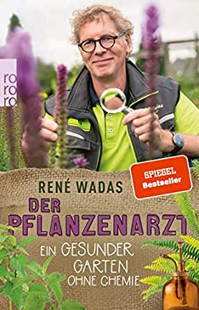 Der Pflanzenarzt Ein Gesunder Garten Ohne Chemie Ebook Wadas Rene Amazon De Kindle Shop