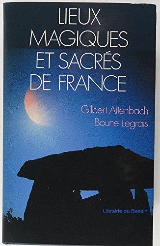 Lieux magiques et sacrés de France par ALTENBACH GILBERT et LEGRAIS BOUNE