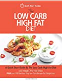 The Low Carb High Fat Diet: A Quick Start Guide To The Low Carb High Fat Diet. Lose Weight And Feel Great, PLUS 100 Delicious Easy Low Carb Recipes For Weight Loss