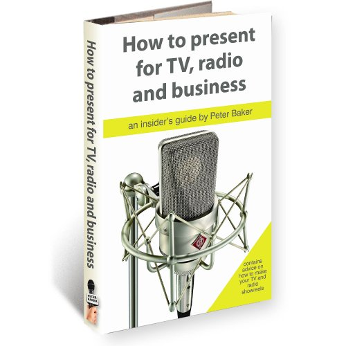 HOW TO PRESENT FOR RADIO, TV AND BUSINESS (2nd Edition) (Presenter Skills series) (English Edition) por Peter Baker