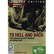 To Hell and Back: The Banned Account of Gallipoli by Sydney Loch