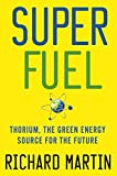 [Superfuel: Thorium, the Green Energy Source for the Future] (By: Richard Martin) [published: June, 2012]