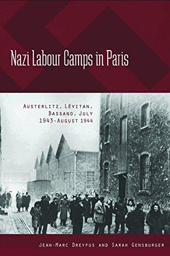 Nazi Labour Camps in Paris: Austerlitz, LA (c)vitan, Bassano, July 1943-August 1944