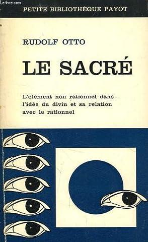 LE SACRE, L'ELEMENT NON RATIONNEL DANS l'IDEE DU DIVIN ET SA RELATION AVEC LE RATIONNEL