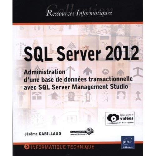 SQL Server 2012 : Administration d'une base de données transactionnelle avec SQL Server Management Studio by Jérôme Gabillaud(2013-06-12)