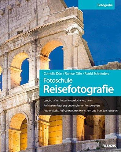 Fotoschule Reisefotografie: Landschaften im perfekten Licht festhalten / Architekturfotos aus ungewohnten Perspektiven / Authentische Aufnahmen von Menschen und fremden Kulturen