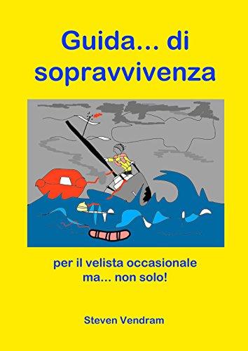 Guida di sopravvivenza per il velista occasionale ma...non solo!: pochi punti,ma chiari  per navigare a vela di Steven Vendram