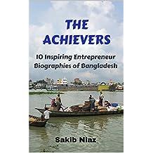The Achievers: 10 Inspiring Entrepreneur Biographies of Bangladesh (English Edition)
