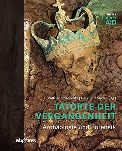 Tatorte der Vergangenheit: Archäologie und Forensik (Edition AiD)