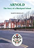 Arnold: The Story of a Blackpool School by Martin Holdgate (2009-04-22)