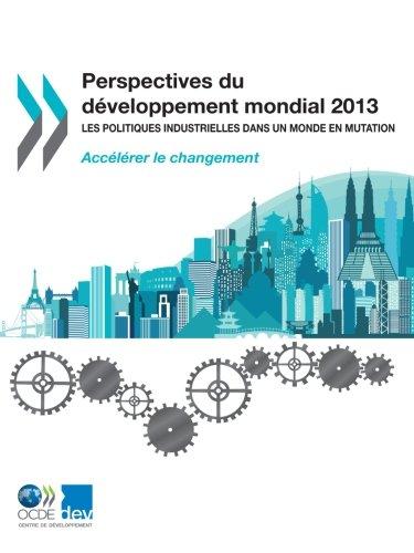 Perspectives du développement mondial 2013 - Les politiques industrielles dans un monde en mutation