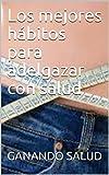 Los mejores hábitos para adelgazar con salud (Spanish Edition)