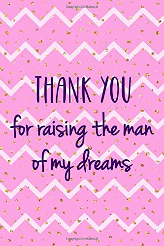 Thank You For Raising The Man Of My Dreams: Blank Lined Notebook Journal Diary Composition Notepad 120 Pages 6x9 Paperback ( Mother In Law ) Dots Dot Hankie