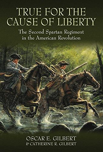 True for the Cause of Liberty: The Second Spartan Regiment in the American Revolution (English Edition) di Oscar E. Gilbert