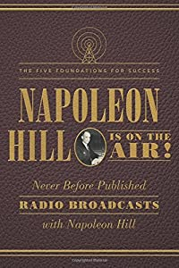 Napoleon Hill is on the Air, Five Foundations of Success by Napoleon Hill