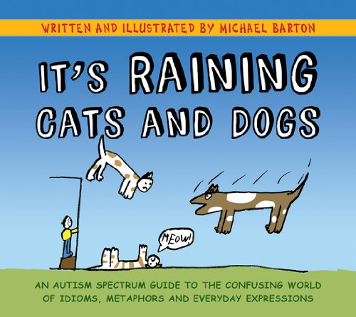 its-raining-cats-and-dogs-an-autism-spectrum-guide-to-the-confusing-world-of-idioms-metaphors-and-ev
