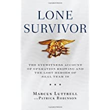 By Marcus Luttrell Lone Survivor: The Incredible True Story of Navy SEALs Under Siege (1st Edition)
