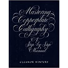 Mastering Copperplate Calligraphy: A Step-by-step Manual by Eleanor Winters (2002-02-01)