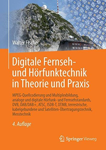 Digitale Fernseh- und Hrfunktechnik in Theorie und Praxis: MPEG-Quellcodierung und Multiplexbildung, analoge und digitale Hrfunk- und ... Messtechnik (German Edition) by Walter Fischer(2016-02-15)