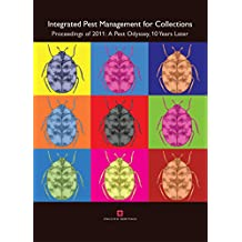 Integrated Pest Management for Collections: Proceedings of 2011: A Pest Odyssey, 10 Years Later
