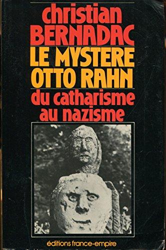 Le Mystère Otto Rahn : Le Graal et Montségur. Du catharisme au nazisme. par Christian BERNADAC