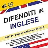 eBook Gratis da Scaricare Difenditi in Inglese Frasi per parlare dal primo giorno include audio gratis (PDF,EPUB,MOBI) Online Italiano