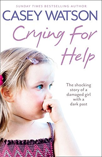 Crying for Help: The Shocking True Story of a Damaged Girl with a Dark Past by Casey Watson (2012-02-02)