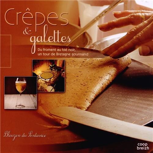 Crèpes & galettes du froment au blé noir, un tour de bretagne gourmand