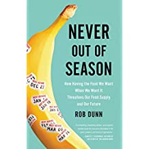 Never Out of Season: How Having the Food We Want When We Want It Threatens Our Food Supply and Our Future (English Edition)