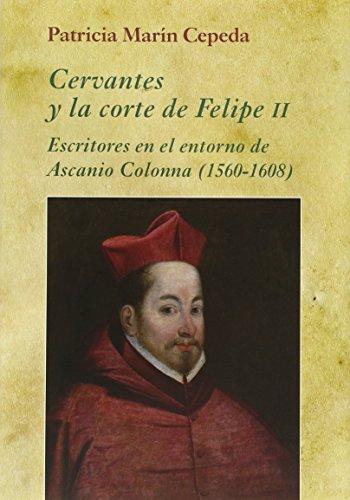 Cervantes Y La Corte De Felipe II (La Corte en Europa)