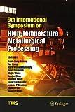 9th International Symposium on High-Temperature Metallurgical Processing (The Minerals, Metals & Materials Series)
