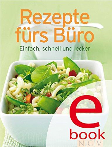 Rezepte fürs Büro: Unsere 100 besten Rezepte in einem Kochbuch eBook ...