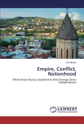Empire, Conflict, Nationhood: What drives Russia, Kazakhstan And Georgia Since Independence