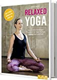 Relaxed Yoga: Das perfekte Einsteiger-Programm für mehr Energie, Gelassenheit und Kraft