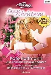 Tiffany Sexy Christmas Band 05: Viel heiße Liebe zum Fest / Nur eine Schneeflocken-Affäre? / Süßer die Männer nie küssen ... /