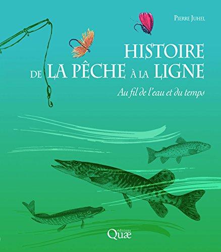 Histoire de la pêche à la ligne: Au fil de l'eau et du temps par Pierre Juhel