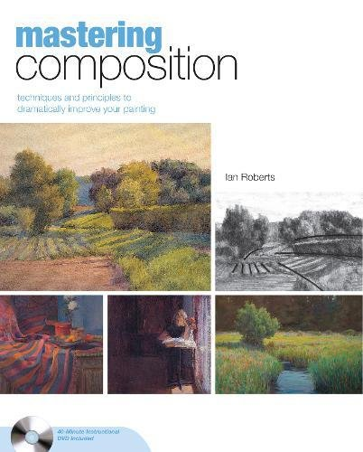 Mastering Composition: Techniques and Principles to Dramatically Improve Your Painting (Mastering (North Light Books)) por Ian Roberts