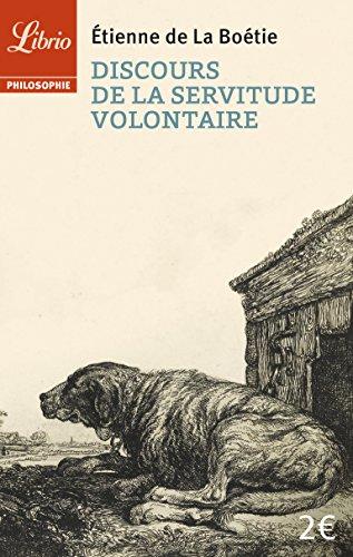 Discours de la servitude volontaire : Suivi de De la liberté des Anciens comparée à celle des Modernes et de Le Loup et le Chien