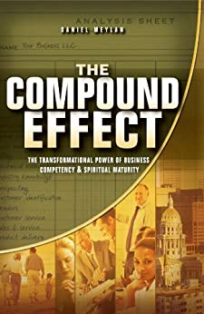 The Compound Effect: The Transformational Power of Business Competency & Spiritual Maturity by [Meylan, Daniel]