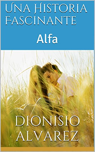 Una Historia Fascinante: Alfa (Téssera nº 1) por Dionisio Alvarez