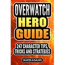 Overwatch Hero Guide: 247 Character Tips, Tricks and Strategies (English Edition)
