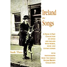 Ireland the Songs: A Fresh 4-part Collection of Songs and Ballads with Words, Music and Guitar Chords: Bk. 3