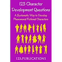 123 Character Development Questions:  A systematic way to develop phenomenal fictional characters. (English Edition)