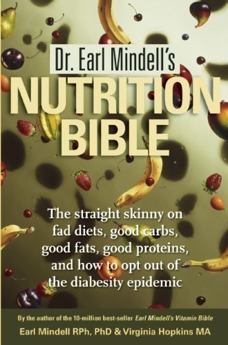 Dr. Earl Mindell's Nutrition Bible: The straight skinny on fad diets, good carbs, good fats, good proteins, and how to opt out of the diabesity epidemic by Mindell, Dr. Earl, Hopkins, Virginia (2010) Paperback