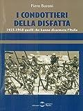 I condottieri della disfatta. 1935-1940 quelli che hanno disarmato l'Italia