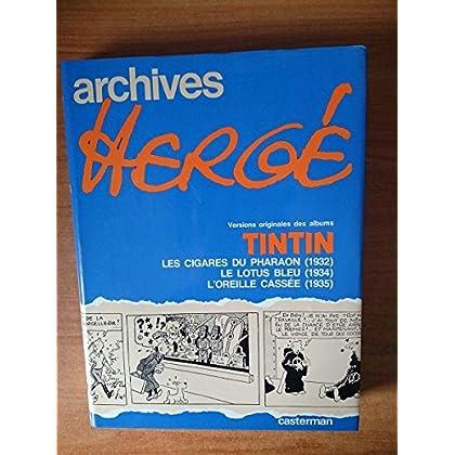 ARCHIVES HERGE 3: versions originales des albums TINTIN :les cigares du pharaon (1932), le lotus bleu (1934), l'oreille cassée (1935)