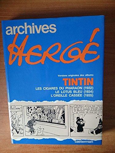 ARCHIVES HERGE 3: versions originales des albums TINTIN :les cigares du pharaon (1932), le lotus bleu (1934), l'oreille cassée (1935) PDF Books