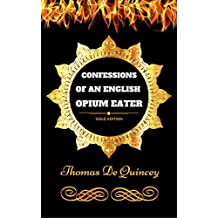 Confessions of an English Opium Eater: By Thomas De Quincey - Illustrated (English Edition)